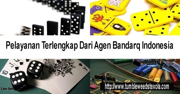Pelayanan Terlengkap Dari Agen Bandarq Indonesia